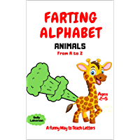 FARTING ALPHABET: ANIMALS FROM A TO Z. : A Funny Way to Teach Letters :A funny Way to Teach Letters: Play,Learn,Laugh: Toddler Books Ages 2-5 (English Edition)