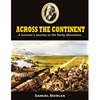 Across the Continent: A Summer's Journey to the Rocky Mountains, the Mormons, and the Pacific States, with Speaker Colfax (1865)