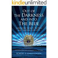 Out of the Darkness and into the Blue: Surprising Secrets, Tactics, and Training Concepts: A Memoir from one of Kalamazoo's Top Cops (English Edition)