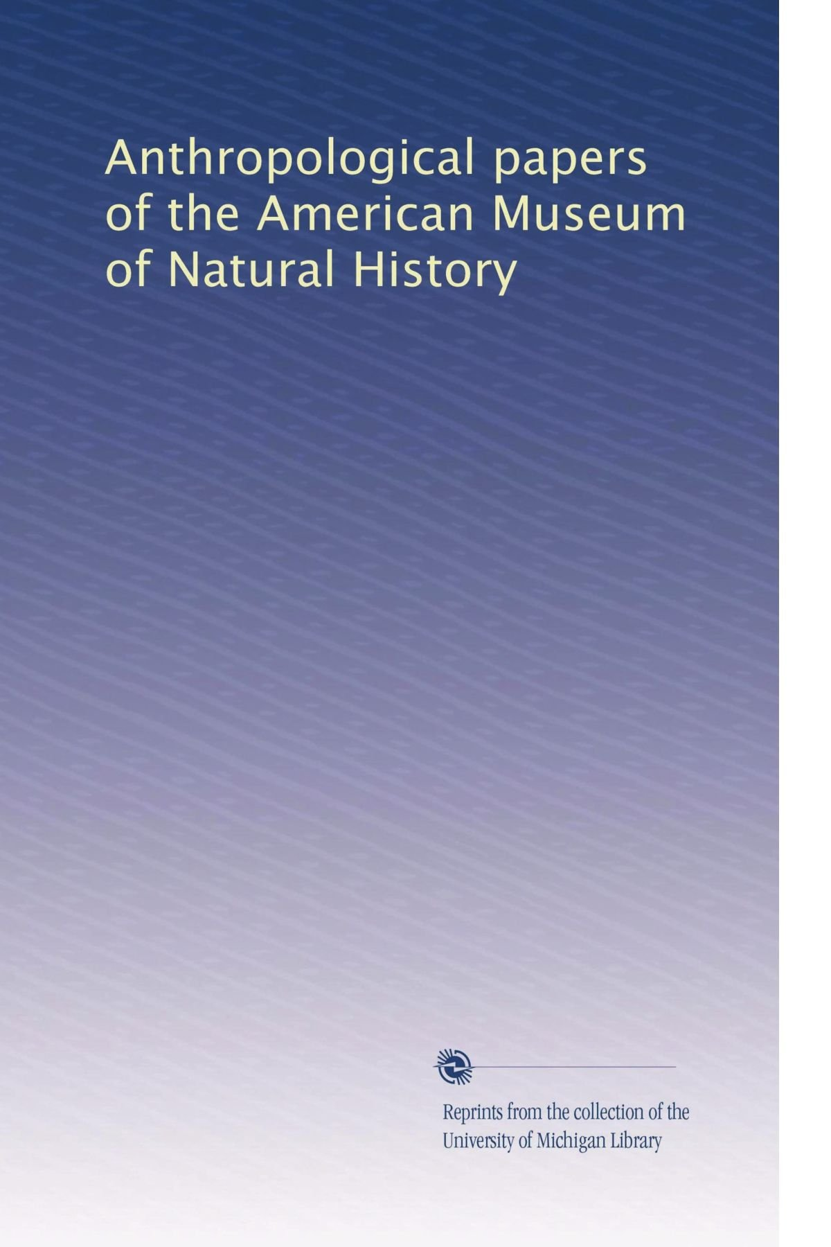 Download Anthropological papers of the American Museum of Natural History ebook
