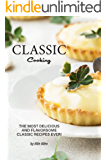 Classic Cooking: The Most Delicious and Flavorsome Classic Recipes Ever!