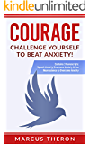 COURAGE: Challenge Yourself to Beat Anxiety! (Contains 3 Manuscripts: Squash Anxiety, Overcome Anxiety & Use Neuroscience to Overcome Anxiety)