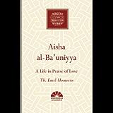 Aisha al-Ba'uniyya: A Life in Praise of Love (Makers of the Muslim World)
