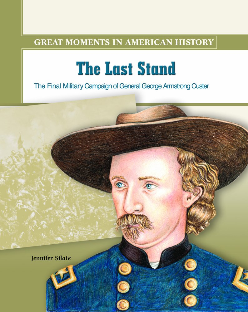 Download The Last Stand: The Final Military Campaign of General George Armstrong Custer (Great Moments in American History) pdf epub