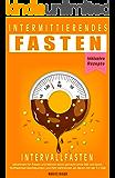 Intermittierendes Fasten Intervallfasten Abnehmen für Frauen und Männer leicht gemacht ohne Diät und Sport, Stoffwechsel beschleunigen und Fett verbrennen am Bauch mit der 5:2 Diät inklusive Rezepte