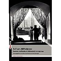 Exil am Mittelmeer. Deutsche Schriftsteller in Südfrankreich 1933-1941