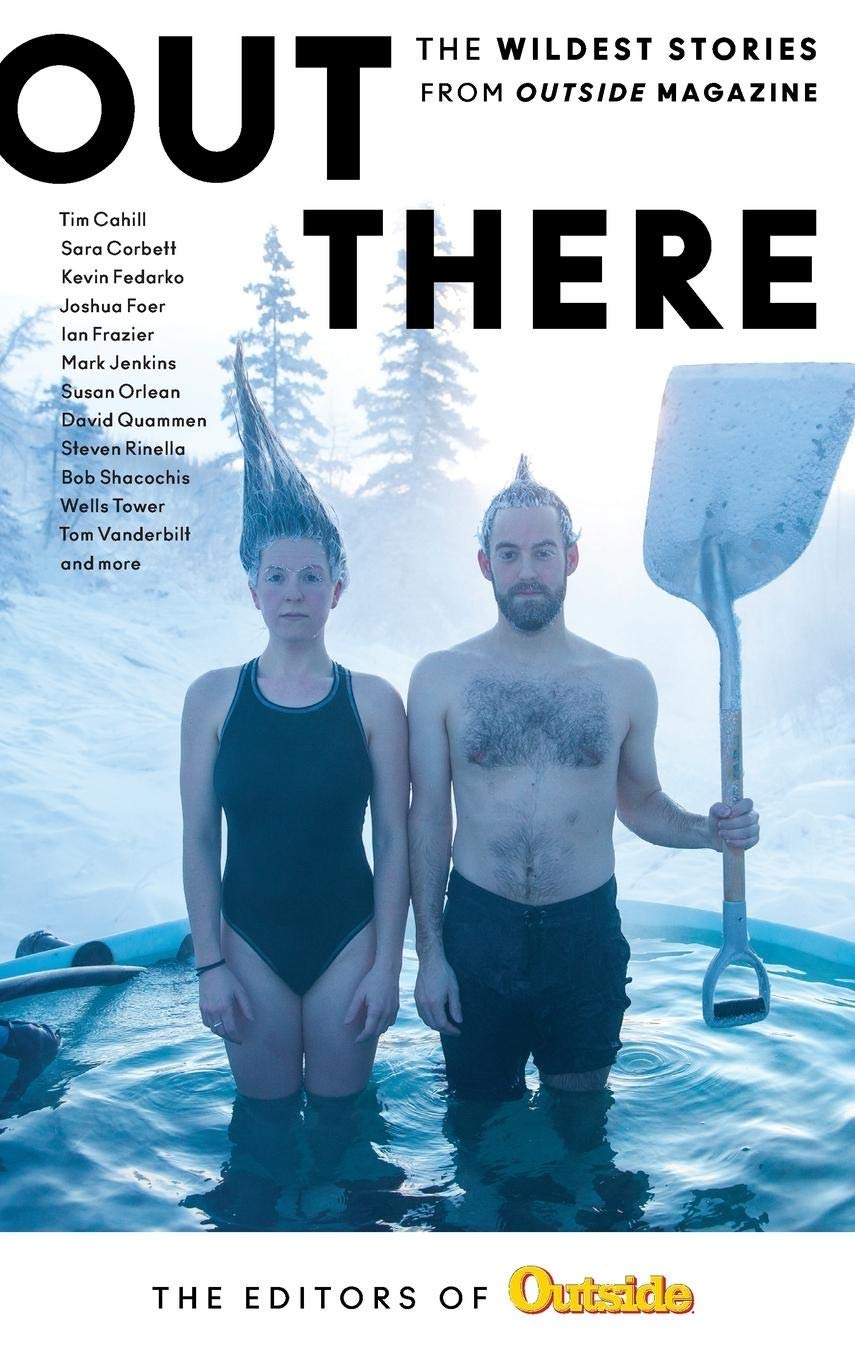 Out There: The Wildest Stories from Outside Magazine by Falcon Guides