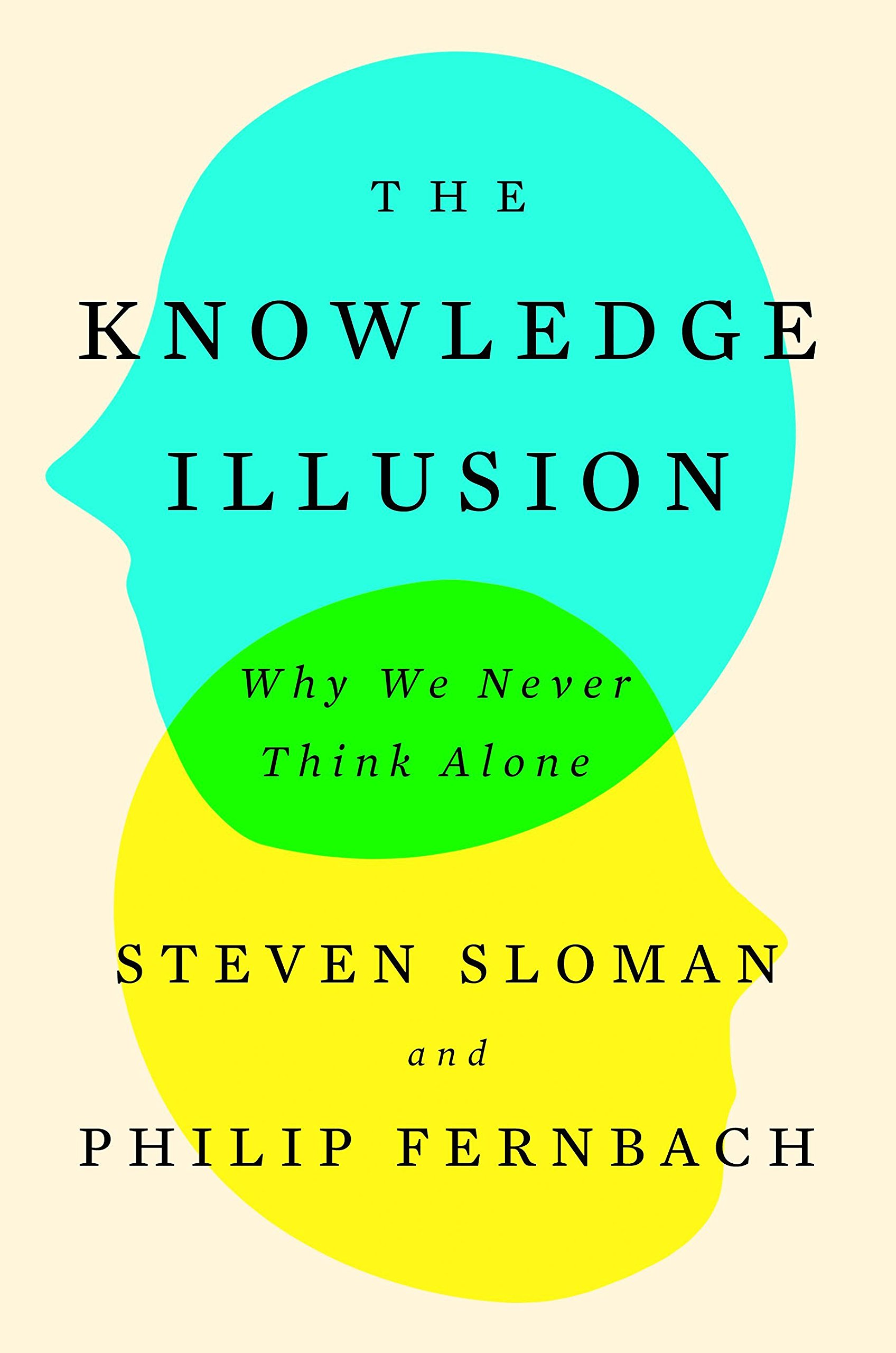 The Knowledge Illusion: Why We Never Think Alone: Amazon.es: Steven Sloman, Philip Fernbach: Libros en idiomas extranjeros