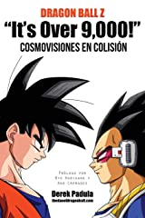 "Dragon Ball Z ""It's Over 9,000!"" Cosmovisiones en colisión (Spanish Edition) Paperback"