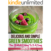 Simple And Delicious Green Smoothies - The YUMMY Way To 5 A Day (English Edition)