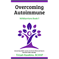 Overcoming Autoimmune: A 100% natural, holistic approach to energy and total well-being. (Natural Health Warriors Book 1…