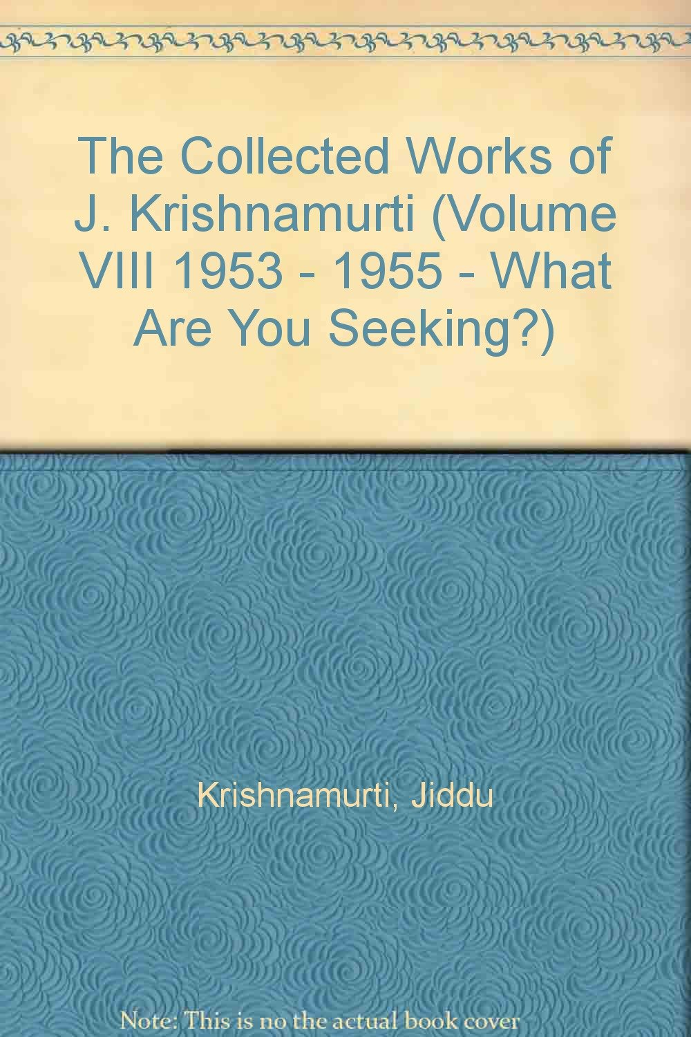 The Collected Works of J Krishnamurti 1953-1955: What Are You Seeking?