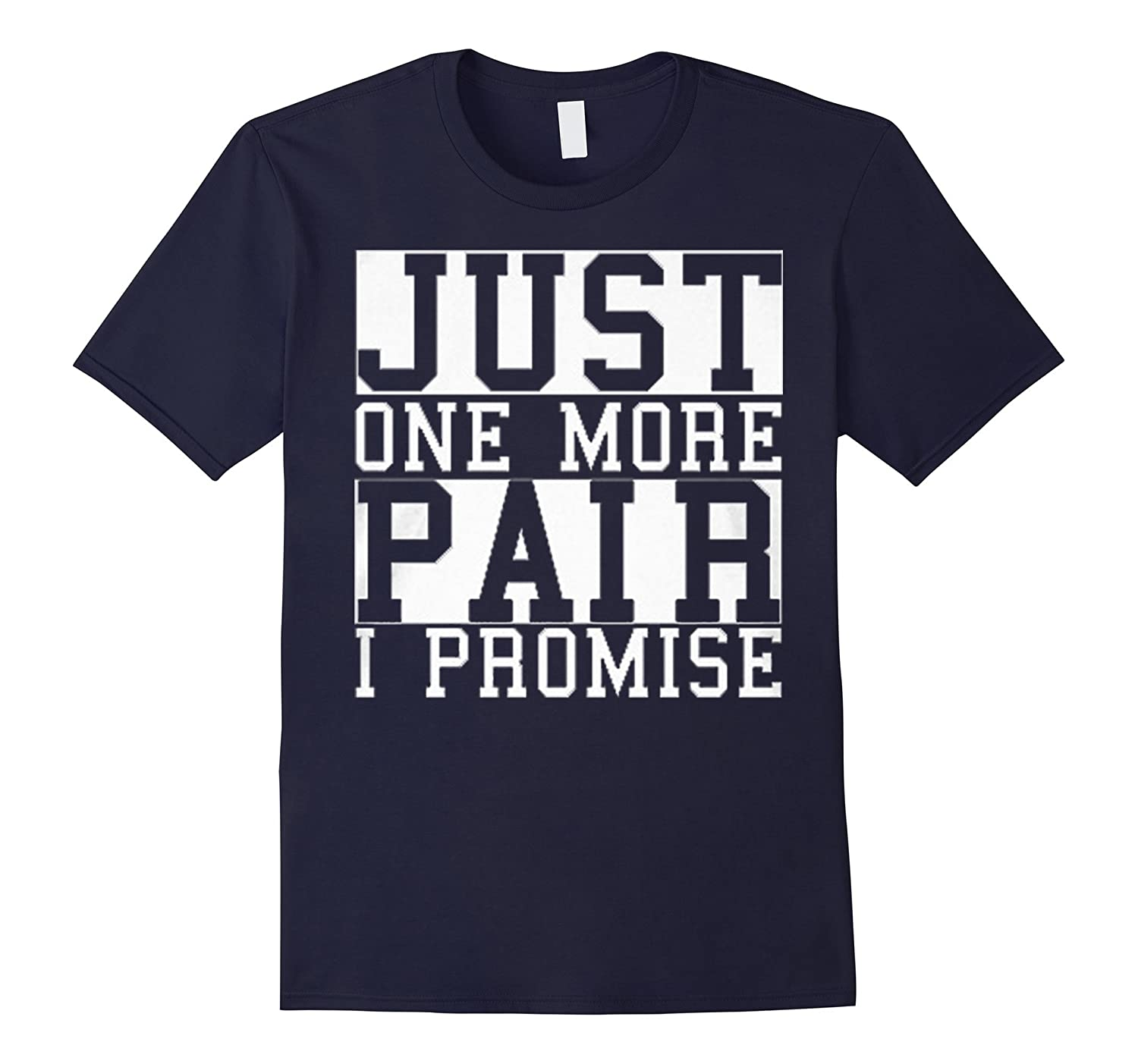 Just One More Pair T Shirt-TD