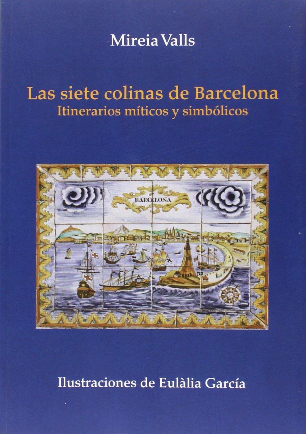 Siete Colinas De Barcelona, Las. Itinerarios Míticos Y Simbólicos:  Amazon.es: Mireia Valls: Libros