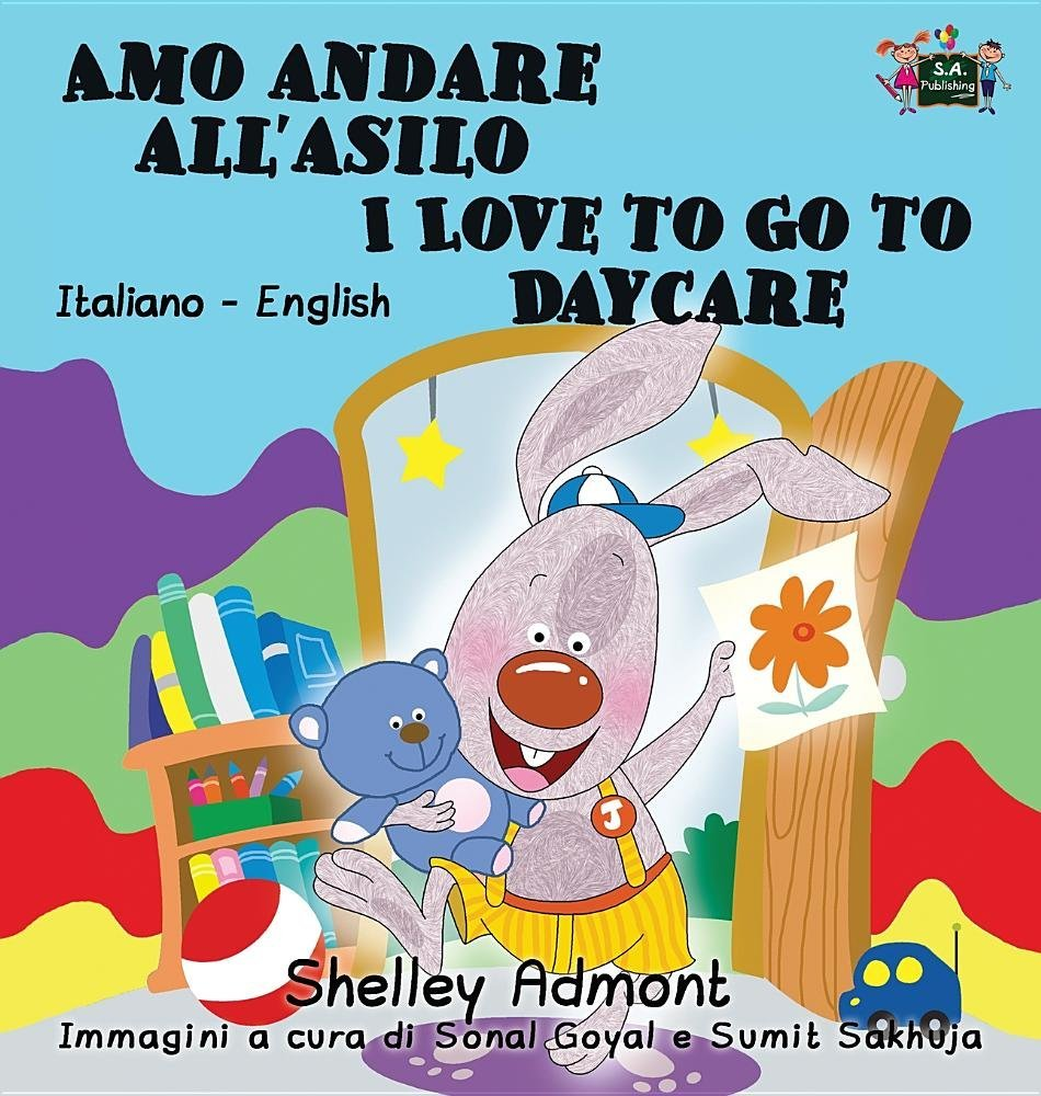 Amo andare all'asilo I Love to Go to Daycare: Italian English Bilingual Edition (Italian English Bilingual Collection) (Italian Edition) pdf epub