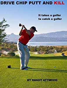 Drive Chip Putt And Kill: It takes a golfer to catch a golfer