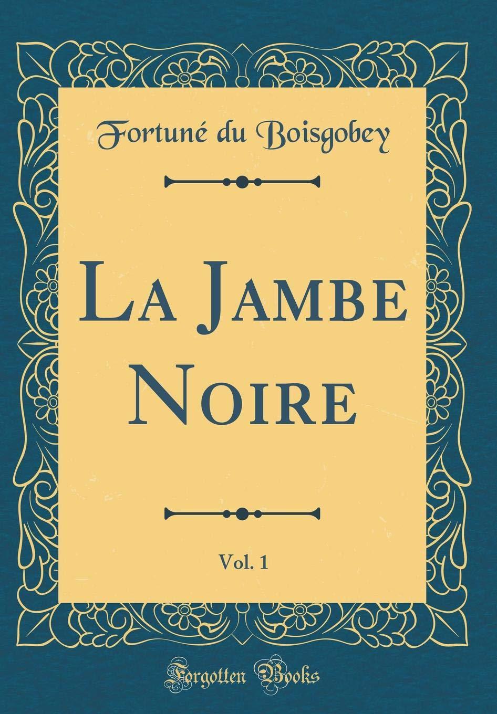 La Jambe Noire, Vol. 1 (Classic Reprint) (French Edition) PDF