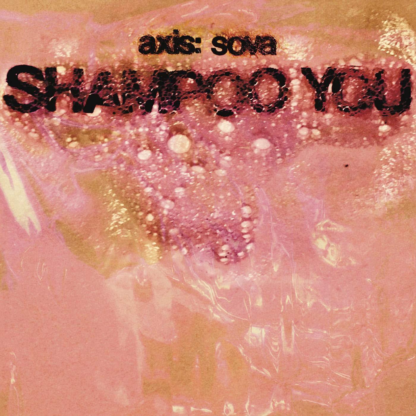 Cassette : Axis: Sova - Shampoo You (Cassette)