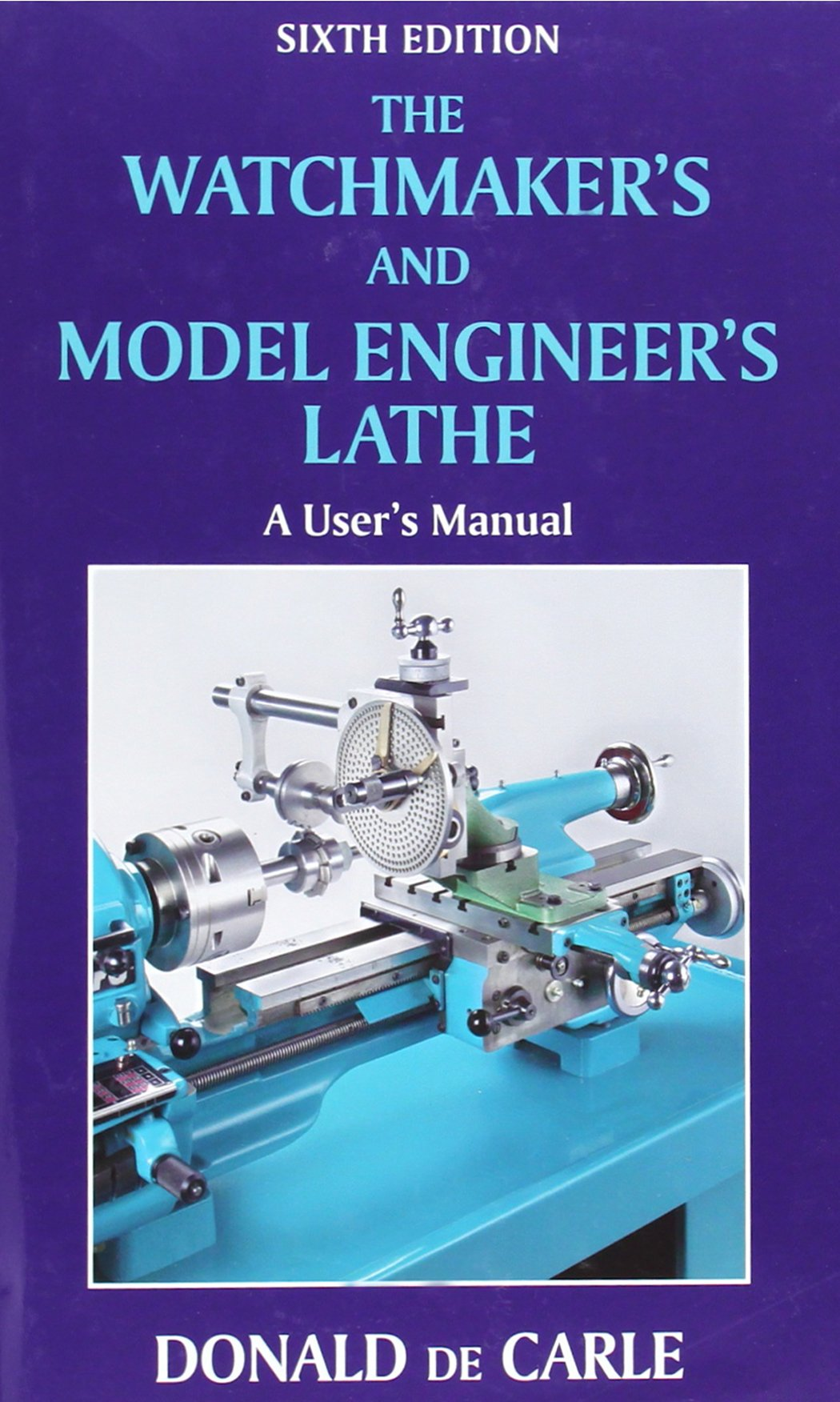 The Watchmaker's and Model Engineer's Lathe: A User's Manual