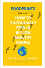 FOODPRINTS: How To Sustainably Feed 10 Billion Healthy People Kindle Edition
