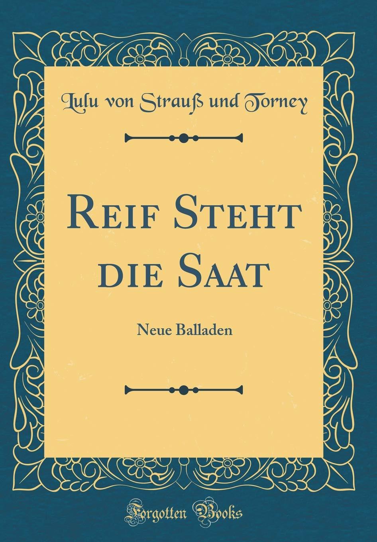 Reif Steht die Saat: Neue Balladen (Classic Reprint)