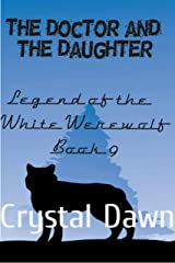 The Doctor and the Daughter (Legend of the White Werewolf Book 9) Kindle Edition