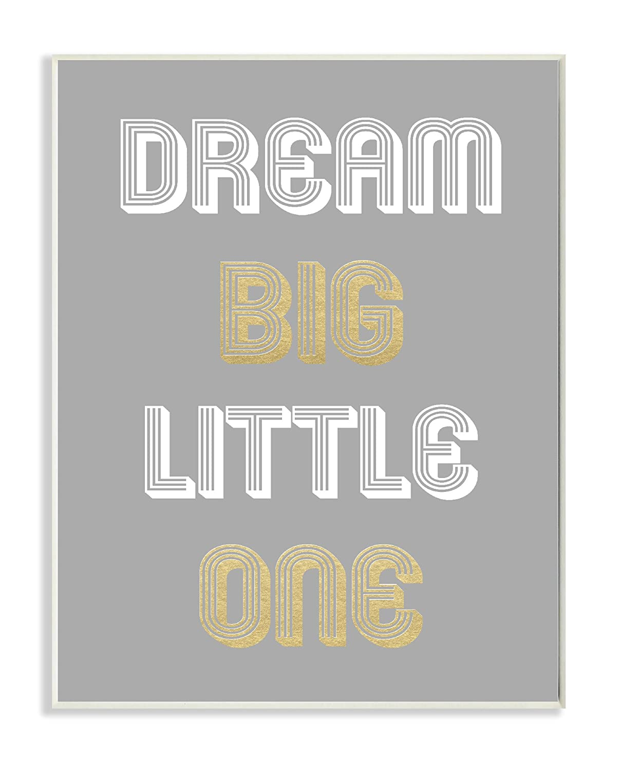 Stupell Home Décor Dream Big Little One Grey Gold White Graphic Wall Plaque Art, 10 x 0.5 x 15, Proudly Made in USA Stupell Industries brp-1879_wd_10x15