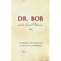 Dr. Bob and the Good Oldtimers: The definitive biography of A.A.'s Midwestern co-founder
