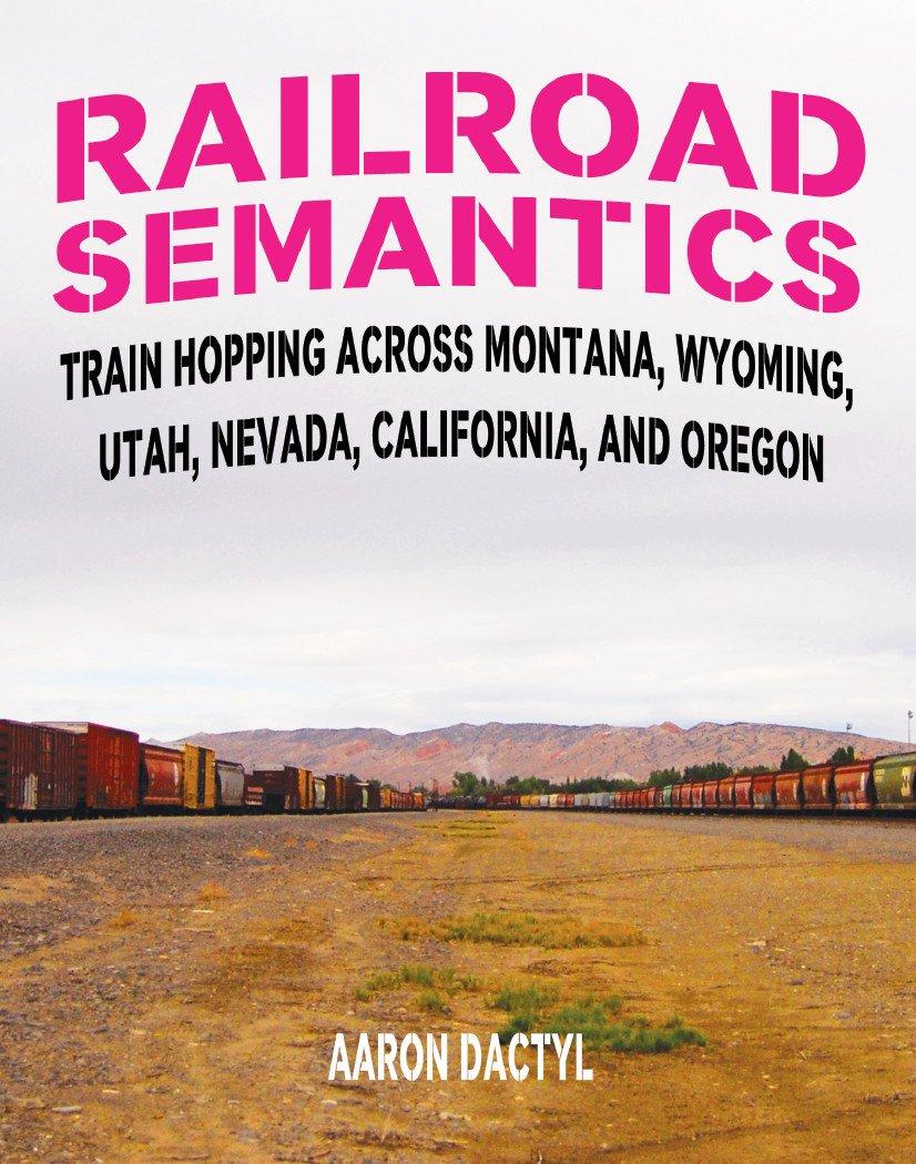 Download Railroad Semantics: Train Hopping Across Montana, Wyoming, Utah, Nevada, California, and Oregon ebook