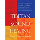 Tibetan Sound Healing: Seven Guided Practices to Clear Obstacles, Cultivate Positive Qualities, and Uncover Your Inherent Wis