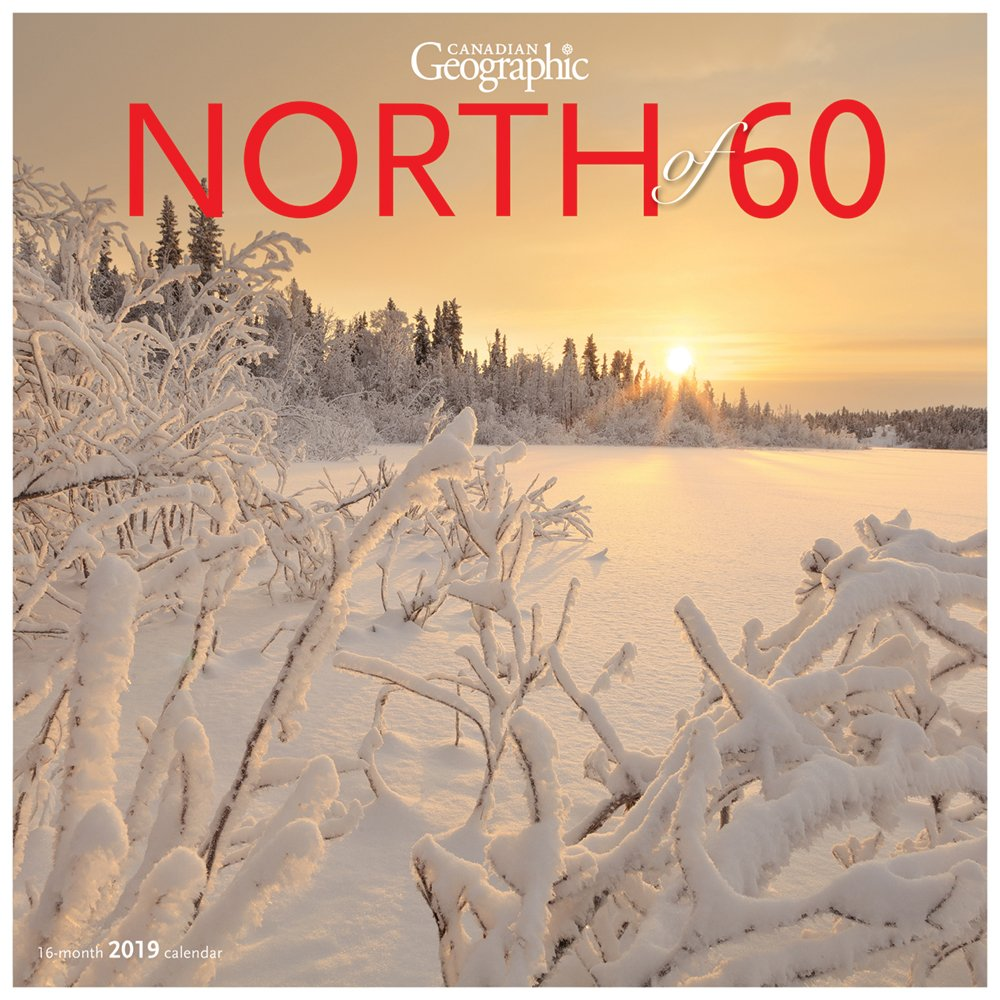 Canadian Geographic North of 60 2019 Square Wall Calendar Calendar – Jun 1 2018 Wyman Publishing Browntrout 1525601776 /