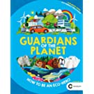 Guardians of the Planet: How to be an Eco-Hero (in support of Client Earth)