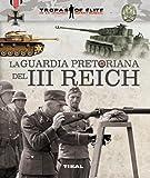 La guardia pretoriana del III Reich (Tropas de élite)