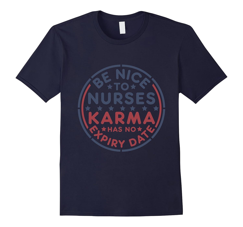 Be Nice to Nurses Karma Has No Expiry Date T-Shirt-TH
