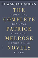 The Complete Patrick Melrose Novels: Never Mind, Bad News, Some Hope, Mother's Milk, and At Last (The Patrick Melrose Novels)