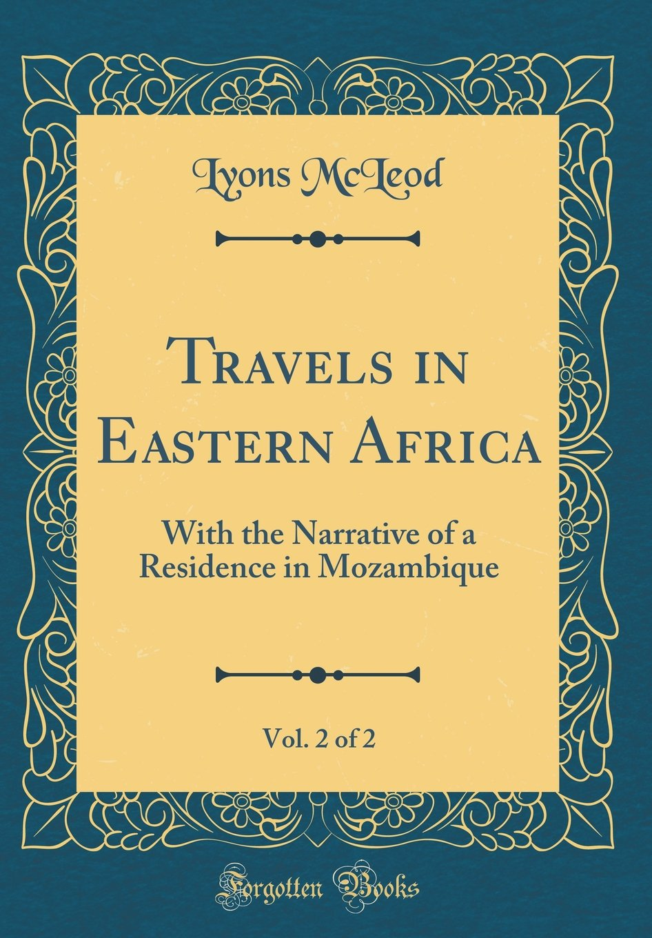 Travels in Eastern Africa, Vol. 2 of 2: With the Narrative of a Residence in Mozambique (Classic Reprint)