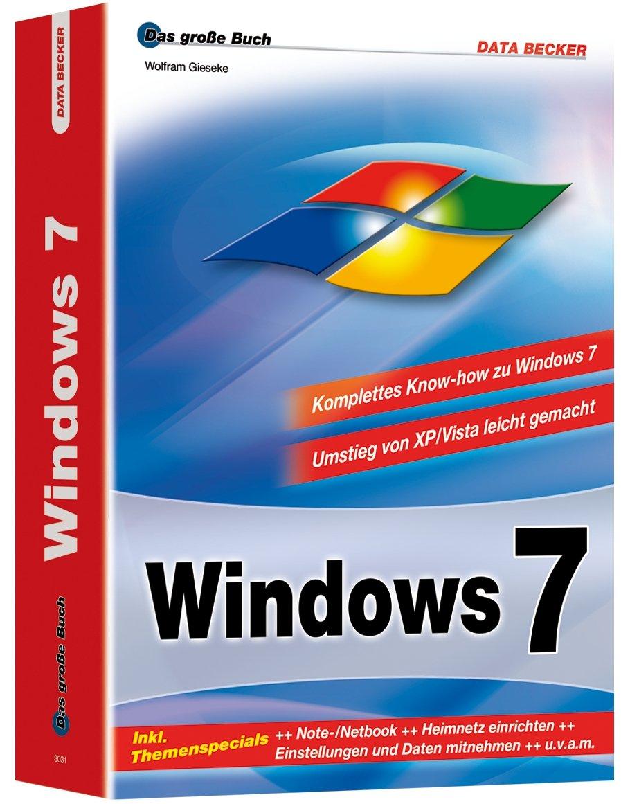 Das große Buch: Windows 7 Broschiert – 1. Januar 2011 Wolfram Gieseke Data Becker 3815830311 Windows 7; Handbuch/Lehrbuch