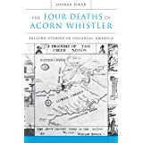 The Four Deaths of Acorn Whistler: Telling Stories in Colonial America