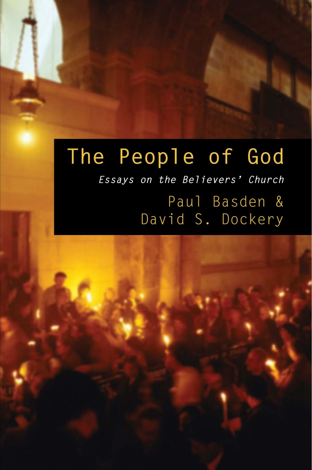 the people of god essays on the believers church paul basden the people of god essays on the believers church paul basden 9781606088944 com books