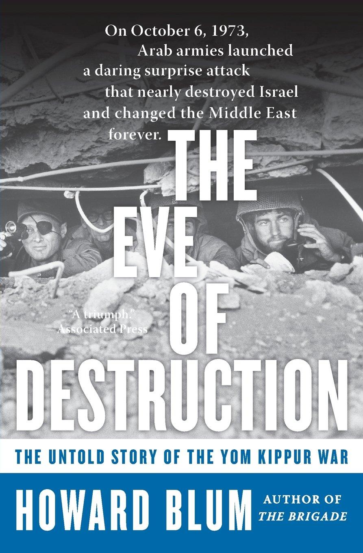 The Eve Of Destruction: The Untold Story Of The Yom Kippur War: Howard  Blum: 9780060014001: Amazon: Books