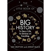 The Little Book of Big History: The Story of Life, the Universe and Everything (English Edition)