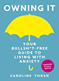 Owning it: Your Bullsh*t-Free Guide to Living with Anxiety (English Edition)
