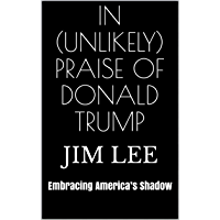 In (Unlikely) Praise of Donald Trump: Embracing America's Shadow (English Edition)