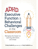 ADHD, Executive Function & Behavioral Challenges in the Classroom: Managing the Impact on Learning, Motivation and…
