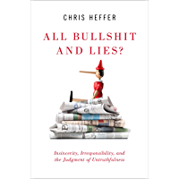 All Bullshit and Lies?: Insincerity, Irresponsibility, and the Judgment of Untruthfulness (English Edition)