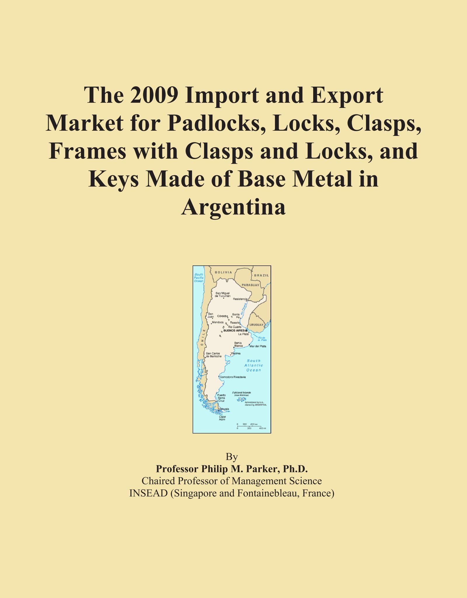 The 2009 Import and Export Market for Padlocks, Locks, Clasps, Frames with Clasps and Locks, and Keys Made of Base Metal in Argentina ebook