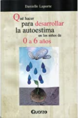 Que hacer para desarrollar la autoestima en los ninos de 0 a 6 anos (Spanish Edition) Kindle Edition