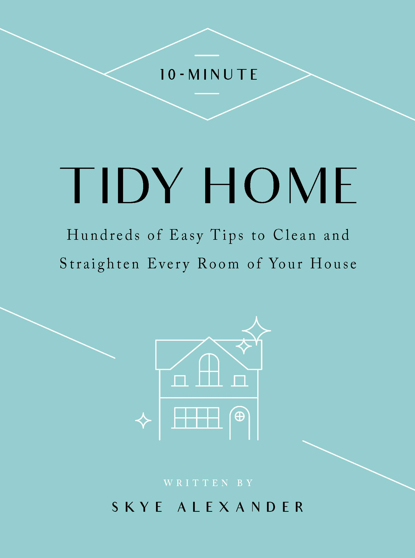 10-Minute Tidy Home: Hundreds of Easy Tips to Straighten and