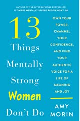 13 Things Mentally Strong Women Don't Do: Own Your Power, Channel Your Confidence, and Find Your Authentic Voice for a Life of Meaning and Joy Kindle Edition