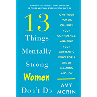 13 Things Mentally Strong Women Don't Do: Own Your Power, Channel Your Confidence, and Find Your Authentic Voice for a Life of Meaning and Joy (English Edition)
